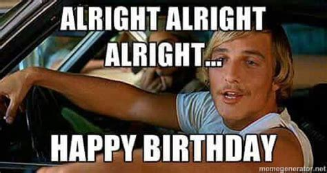 Dazed And Confused Meme - dazed and confused birthday meme pictures to pin on