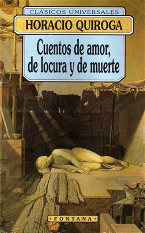 libro cuentos de amor de el mundo despu 233 s de la primera p 225 gina horacio quiroga cuentos de amor de locura y de muerte