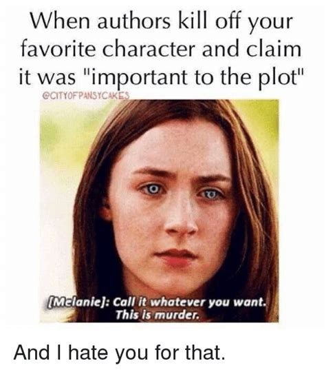 Author Meme - when authors kill off your favorite character and claim it