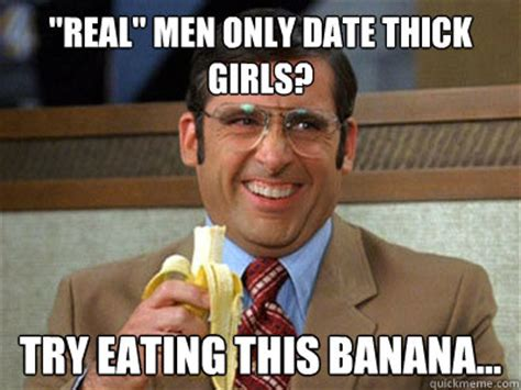 Thick Girl Meme - quot real quot men only date thick girls try eating this banana