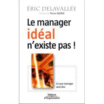 Des Managers Des Vrais Pas Des Mba by Le Manager Id 233 Al N Existe Pas Ce Que Manager Veut Dire