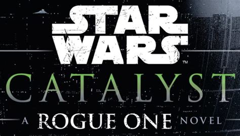 libro star wars catalyst a catalyst a rogue one novel review