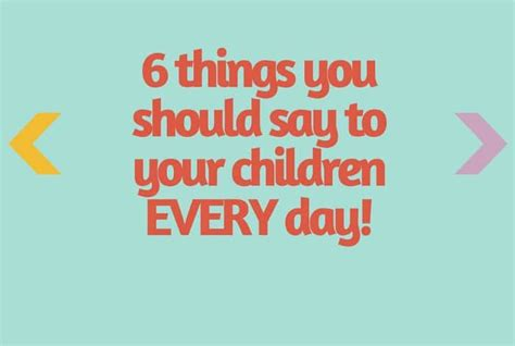 Things You Should Tell Your by 6 Things You Should Say To Your Children Every Day