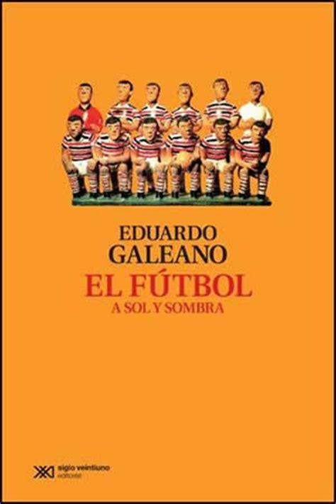 el futbol a sol y sombra 5 libros de f 250 tbol para amantes de la literatura y viceversa