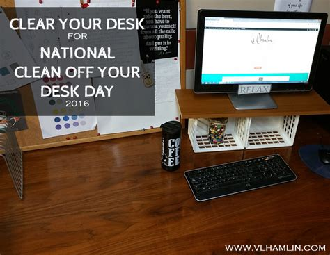 Your Desk by Clear Your Desk For National Clean Your Desk Day 2016