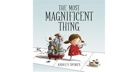 libro the most magnificent thing the most magnificent thing by ashley spires