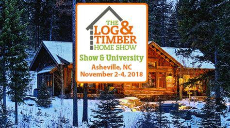 2018 log timber home show asheville nc nov 2 4