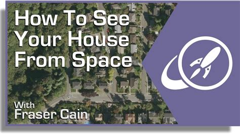 how to see your house from space