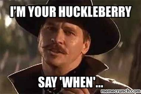 Tombstone Quotes   Tombstone Quotes I M Your Huckleberry