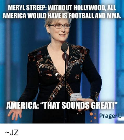 Hollywood Meme - merylstreep without hollywood all america wouldhaveis