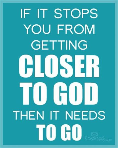 god needs to go 1511661364 if it stops you from getting closer to god then it needs to go inspirations christian