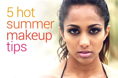 8 Makeup Tips For The Heat by Makeup Tips For Summer Heat Saubhaya Makeup
