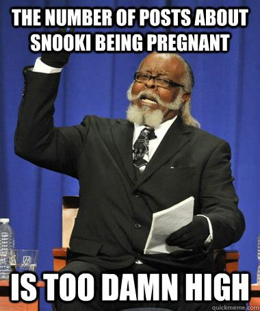 Being Pregnant Meme - the number of posts about snooki being pregnant is too