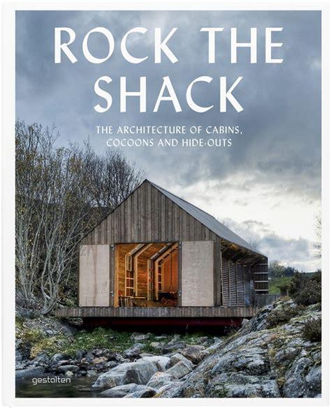 rock the shack architecture 3899554663 livro traz arquitetura de casas de f 233 rias casa vogue lazer cultura