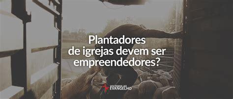 plantadores de igrejas plantadores de igrejas devem ser empreendedores