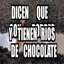 Memes De Chocolate - meme personalizado dicen que son pobres y tienen rios de