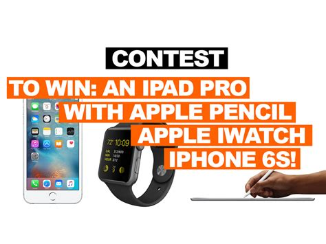 Iphone Sweepstakes 2015 - sweepstakes to win an ipad pro with an apple pencil a iwatch an iphone 6s