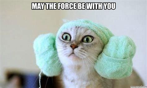 May The Force Be With You Meme - may the force be with you