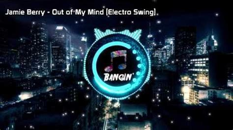 electro swing wiki video jamie berry out of my mind electro swing