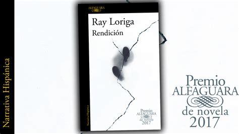 rendici 243 n de ray loriga premio alfaguara de novela 2017