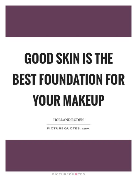 good skin is the best foundation for your makeup picture quotes