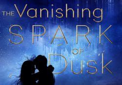 the vanishing spark of dusk books diaries spoilers and news