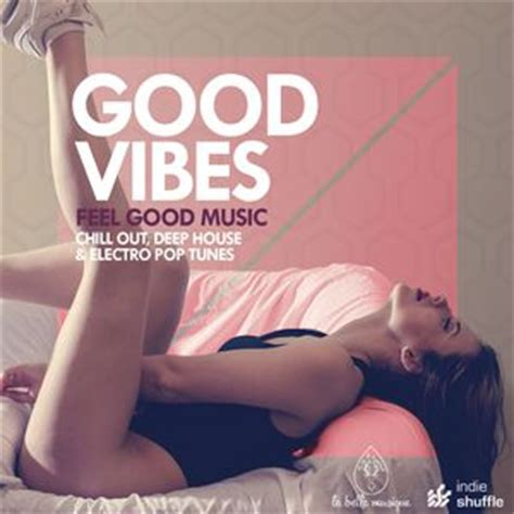 good electro house music good vibes feel good music chill out deep house electro pop tunes various
