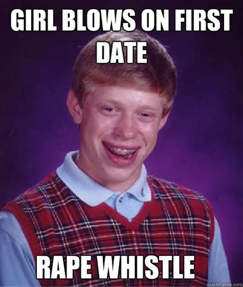 Whistle Meme - girl blows on first date rape whistle bad luck brian