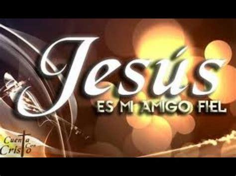 imagenes de jesus mi fiel amigo jes 250 s mi fiel amigo abel zabala youtube