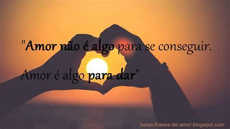 frases com amor em portugues belas frases de amor quot amor n 227 o 233 algo para se conseguir
