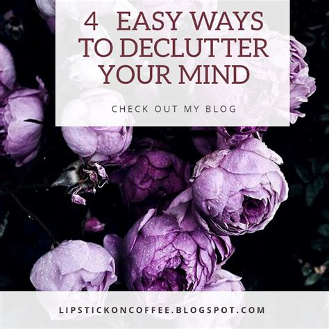 15 Ways To Declutter Your Mind by 4 Easy Ways To Declutter Your Mind