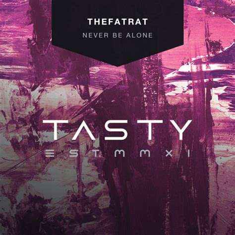 never be alone thefatrat never be alone by tasty free listening on