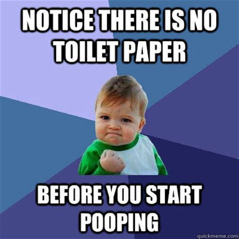 Pooping Memes - notice there is no toilet paper before you start pooping