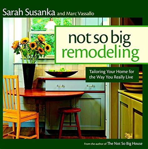 sarah susanka s not so big brand brings architecture to buy special books not so big remodeling tailoring your