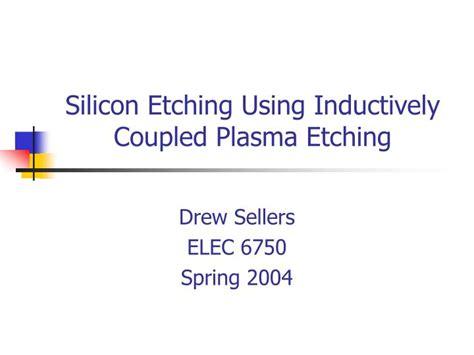 inductive coupled plasma ppt ppt silicon etching using inductively coupled plasma etching powerpoint presentation id 310298