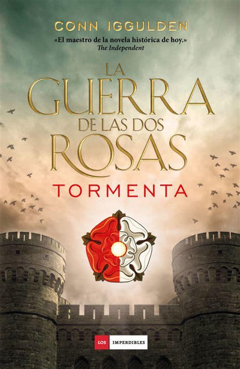 libro flores en la tormenta la guerra de las dos rosas tormenta iggulden conn sinopsis del libro rese 241 as criticas