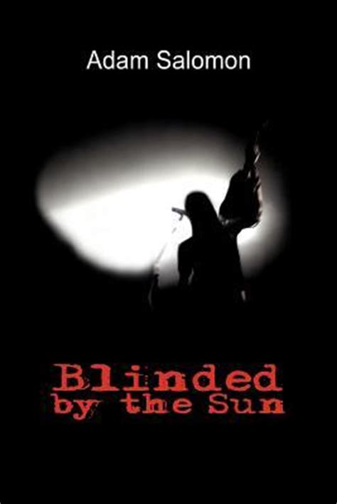 Blinded By The Sun blinded by the sun by adam salomon reviews discussion bookclubs lists