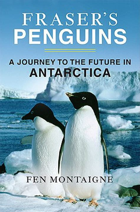 the lives of penguins books penguinology fraser s penguins fen montaigne s account