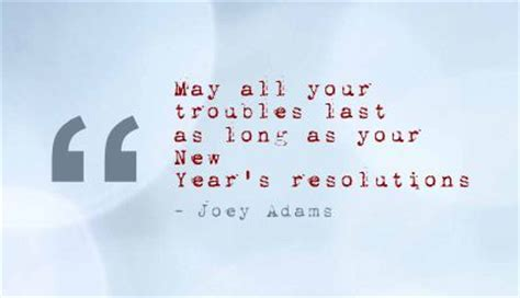 may all your troubles last as long as your new year s