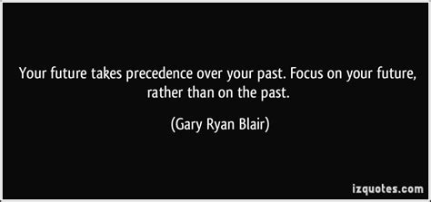 Focus On The Future Not The Past Essay by Focus On The Future Quotes Quotesgram
