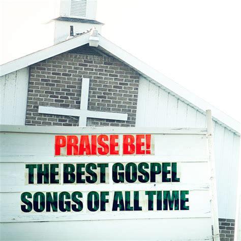 best gospel songs best gospel songs of all time s most moving