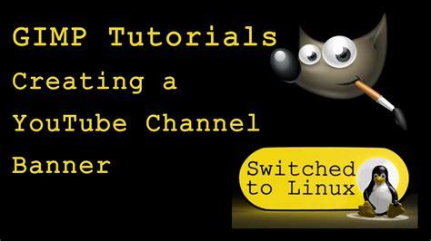 tutorial gimp banner creating a youtube banner in gimp gimp tutorials youtube