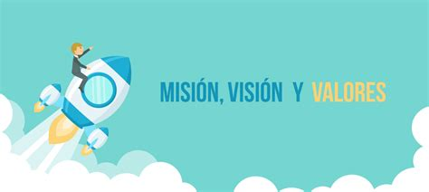 mision vision y valor es de una empresa misi 243 n visi 243 n y valores en una startup de ti blog
