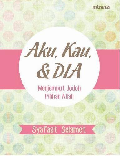 Buku Islam Jodoh Kutinggalkan Dia Karena Dia bukukita aku kau dan dia menjemput jodoh pilihan allah