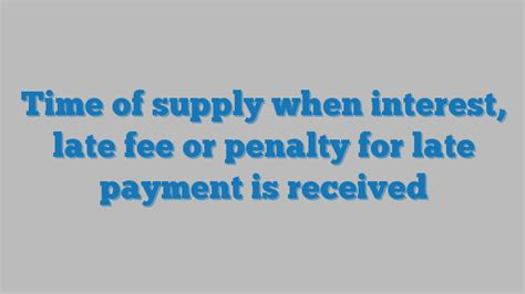 penalties for late filing and payment of your income tax time of supply when interest late fee or penalty for late