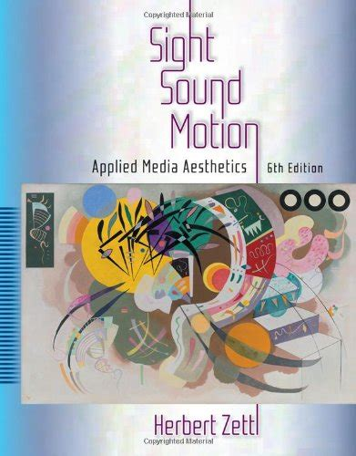 media foundations of sound and image production books sight sound motion applied media aesthetics wadsworth