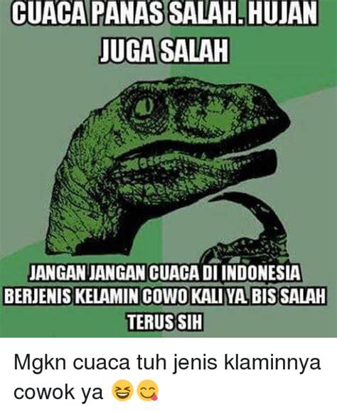 Indonesian Meme - cuaca panas salah hujan uga salah jangan jangan cuaca di