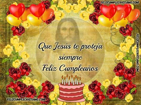 imagenes que digan feliz cumpleanos jesus que jes 250 s te proteja siempre feliz cumplea 241 os feliz