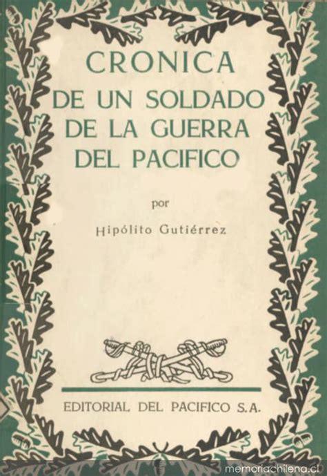 libro memorias de un soldado cr 243 nica de un soldado de la guerra del pac 237 fico memoria chilena biblioteca nacional de chile