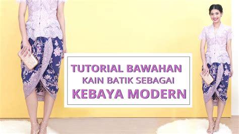 tutorial kain batik paola tambunan tutorial cara memakai kain batik sebagai bawahan kebaya